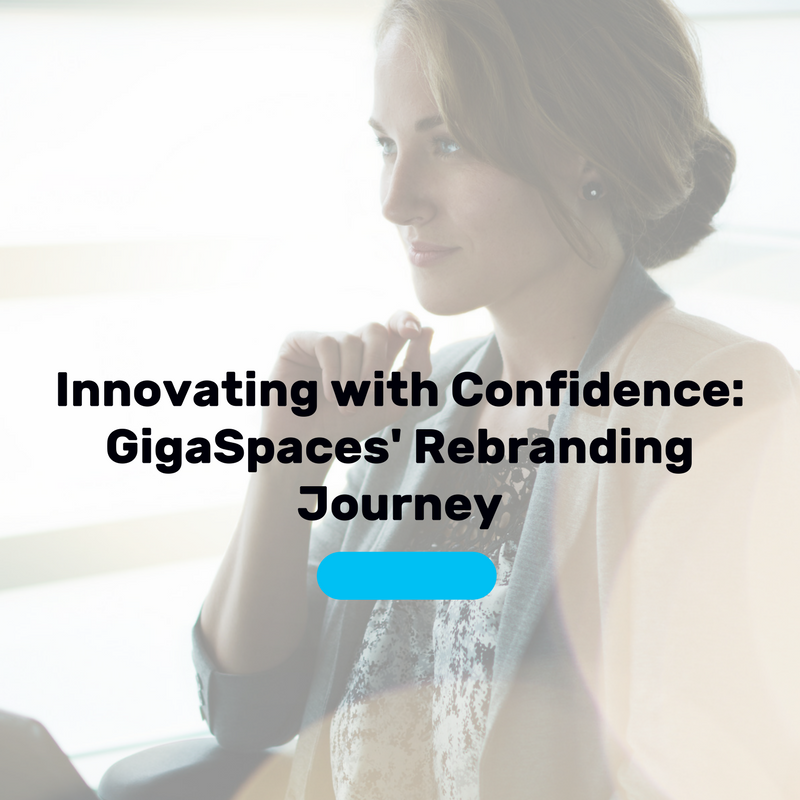 Innovating with Confidence: GigaSpaces' Rebranding Journey